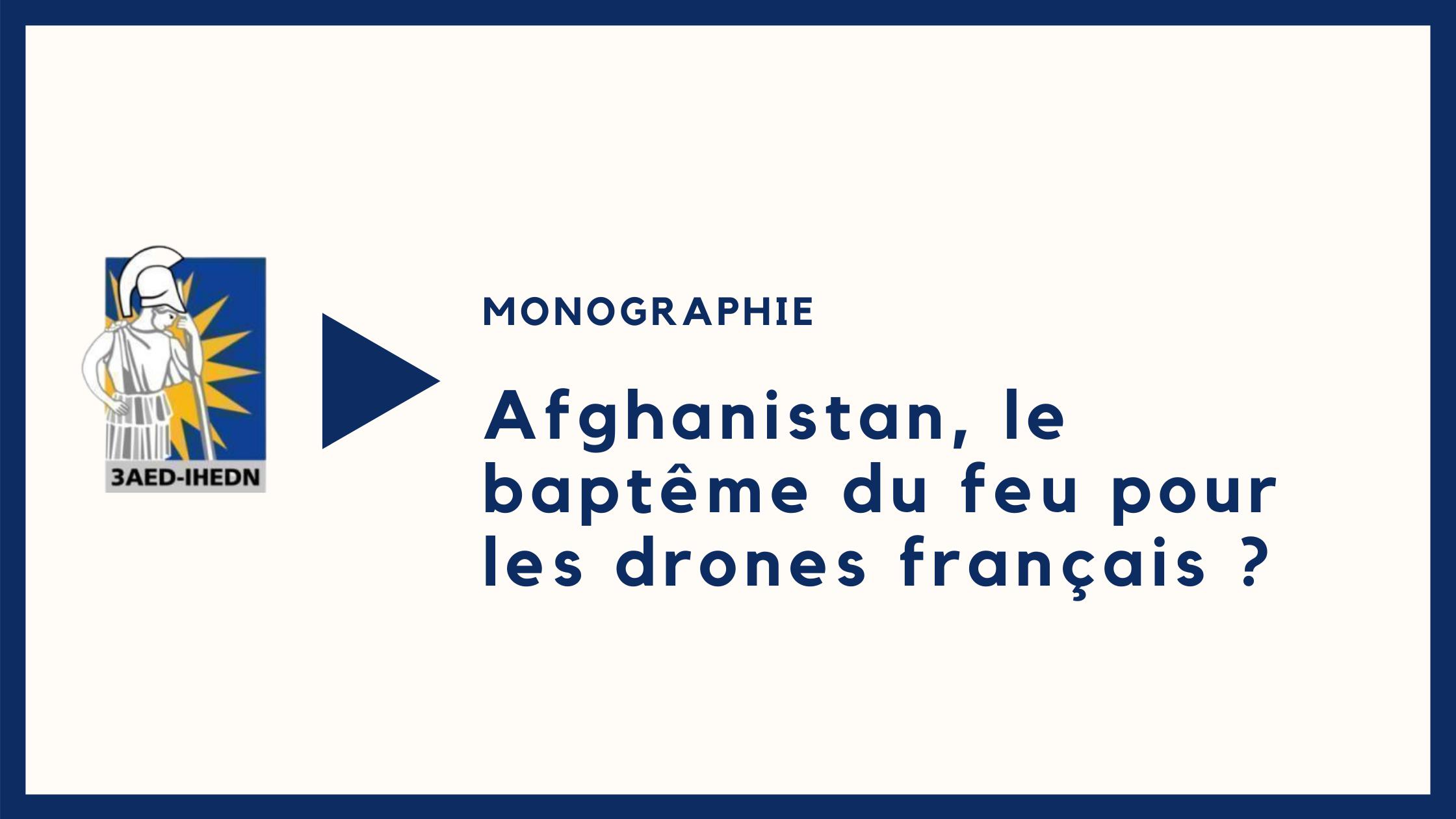 Monographie  Afghanistan, le baptême du feu pour les drones français ?