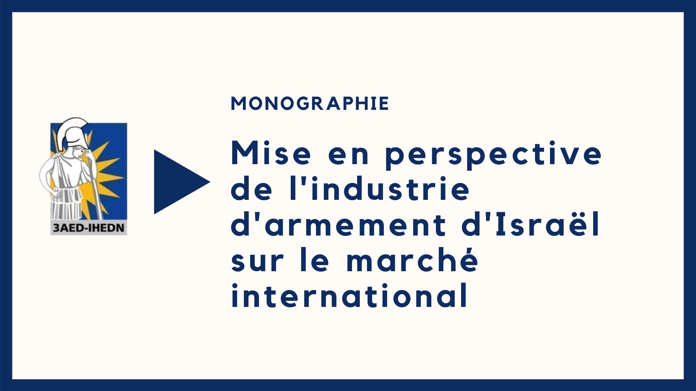 Monographie |Mise en perspective de l'industrie d'armement d'Israël sur le marché international
