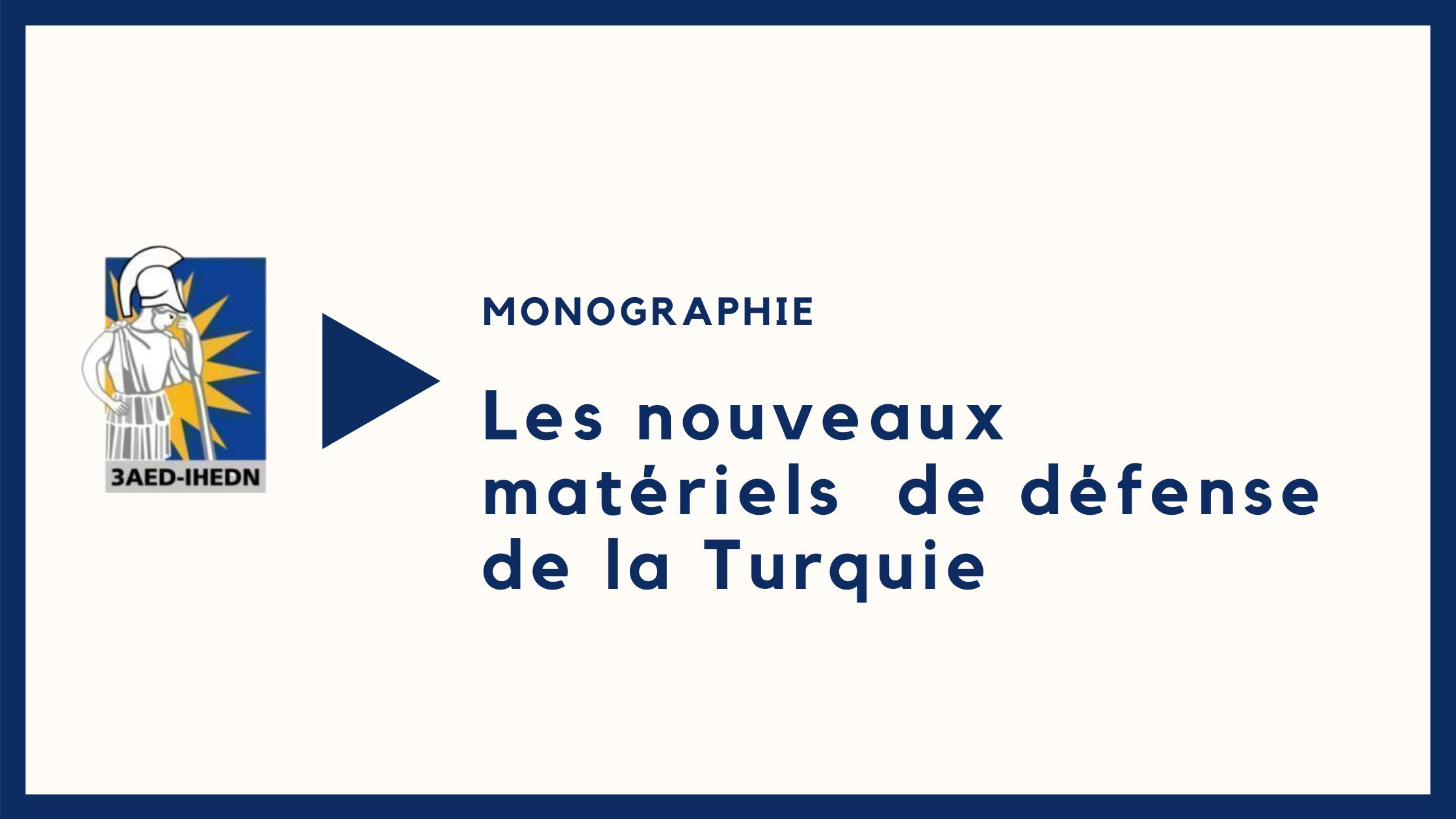 Monographie |Les nouveaux matériels  de défense de la Turquie