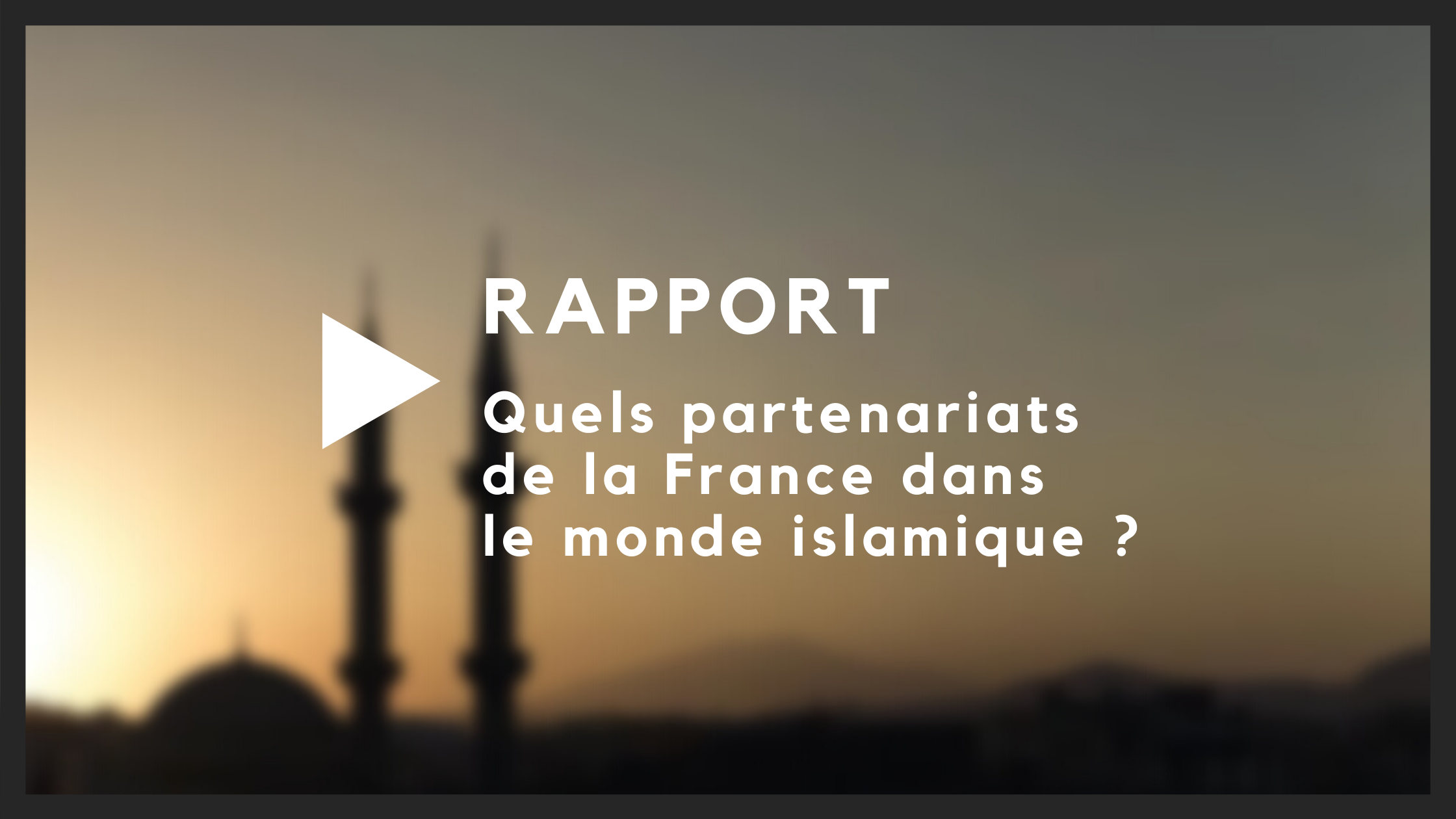 Rapport de GRA : Quels partenariats de la France dans le monde islamique ?